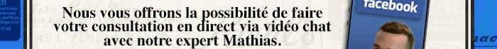 Nous vous offrons la possibilité de faire votre consultation en direct via vidéo chat avec notre expert Mathias.