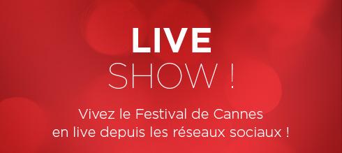 LIVE SHOW ! - Vivez le Festival de Cannes en live depuis les réseaux sociaux !