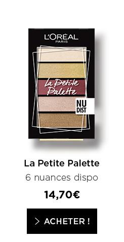 La Petite Palette - 6 nuances dispo - 14,70€ - > ACHETER !