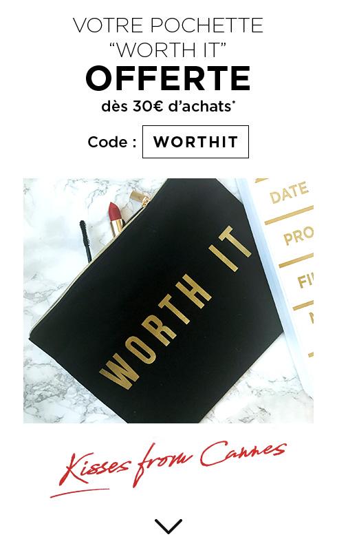VOTRE POCHETTE ?WORTH IT? - OFFERTE - dès 30€ d?achats* - Code : WORTHIT - Kisses from Cannes