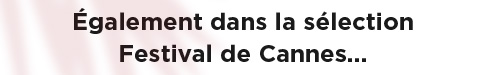 Également dans la sélection Festival de Cannes...
