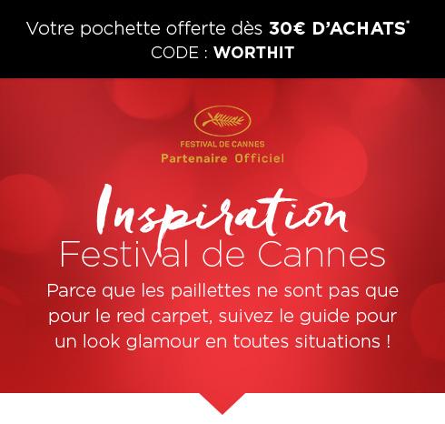 Votre pochette offerte dès 30€ D?ACHATS* CODE : WORTHIT - FESTIVAL DE CANNES - Partenaire Officiel - Inspiration Festival de Cannes - Parce que les paillettes ne sont pas que pour le red carpet, suivez le guide pour un look glamour en toutes situations !
