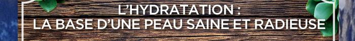 L'HYDRATATION : LA BASE D'UNE PEAU SAINE ET RADIEUSE