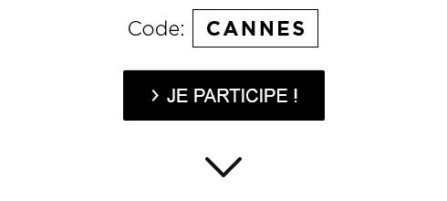 Code: CANNES - > JE PARTICIPE !