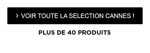 > VOIR TOUTE LA SELECTION CANNES ! - PLUS DE 40 PRODUITS