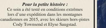 Pour la petite histoire : Ce soin a été testé en conditions extrêmes lors d'une expédition dans les montagnes canadiennes en 2015, avec les skieurs hors‐piste Cody Townsend et Elyse Saugstad.