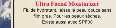 Ultra Facial Moisturizer - Fluide hydratant, laisse la peau douce sans film gras. Pour les peaux sèches. Existe aussi avec SPF30