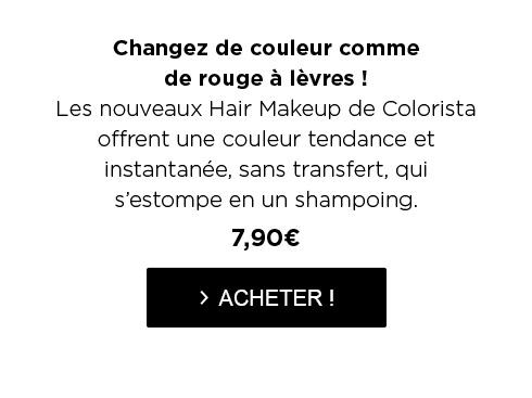 Changez de couleur comme de rouge à lèvres ! Les nouveaux Hair Makeup de Colorista offrent une couleur tendance et instantanée, sans transfert, qui s?estompe en un shampoing. -  7,90€ - > ACHETER !